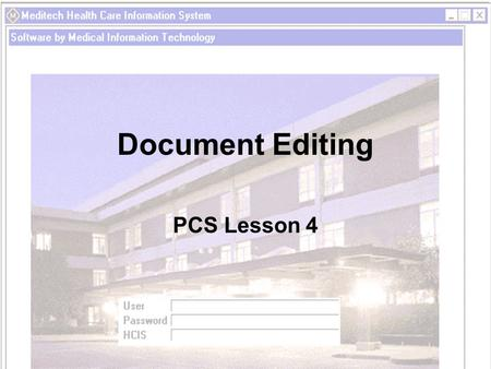 Document Editing PCS Lesson 4. Objectives List situations that require you to edit and undo documentation Demonstrate how to edit your documentation Demonstrate.