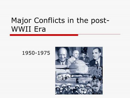 Major Conflicts in the post- WWII Era 1950-1975. The Korean War – 1950-1953  After WWII, North Korea had been occupied by the Soviet Union; South Korea.