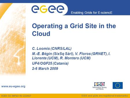 EGEE-III INFSO-RI-222667 Enabling Grids for E-sciencE www.eu-egee.org EGEE and gLite are registered trademarks C. Loomis (CNRS/LAL) M.-E. Bégin (SixSq.