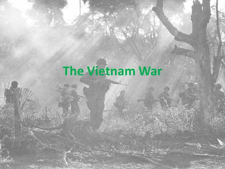 The Vietnam War. Vietnam Vietnam had been a French colony. After WWII, the Vietnamese fought against the French and they pulled out in 1954. The north.