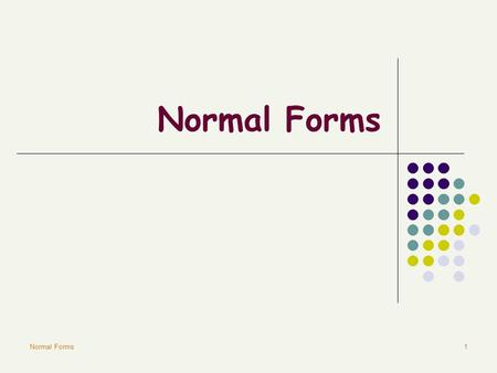Normal Forms1. 2 The Problems of Redundancy Redundancy is at the root of several problems associated with relational schemas: Wastes storage Causes problems.