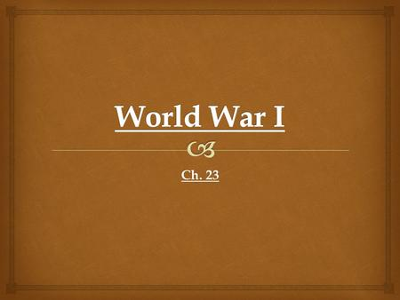 Ch. 23.   1914-1919  9 million casualties  Millions are homeless and hungry  Civil War in Russia World War I.