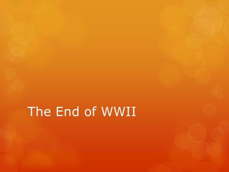 The End of WWII. Germany Surrenders  Dec, 1944- Jan 1945 Battle of the Bulge—last German offensive  April 12 FDR Dies at age 63 of a stroke  April.