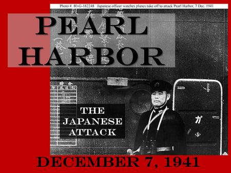 Pearl Harbor The Japanese Attack December 7, 1941.