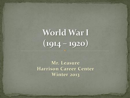 Mr. Leasure Harrison Career Center Winter 2013. After World War I broke out, the United States eventually joined the Allied side. This was the first time.