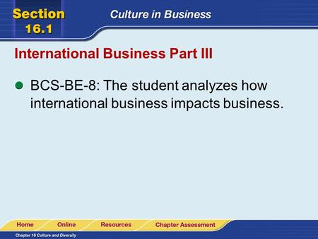 International <strong>Business</strong> Part III BCS-BE-8: The student analyzes how international <strong>business</strong> impacts <strong>business</strong>.
