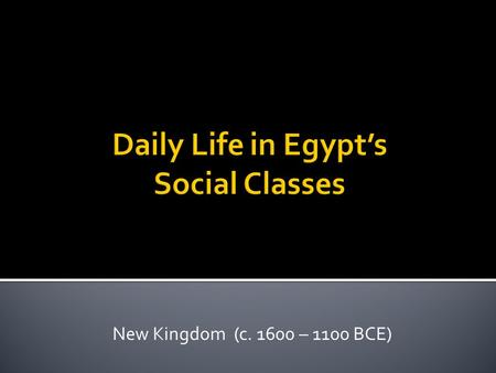New Kingdom (c. 1600 – 1100 BCE). 1. Introduction 2. Social Class - a group of people in society who have the same economic, cultural, and political status.