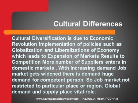 Cultural Differences Cultural Diversification is due to Economic Revolution implementation of policies such as Globalization and Liberalizations of Economy.
