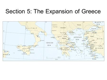 Section 5: The Expansion of Greece. At first, the Greek city-states developed without interference from the nearby empires of Southwest Asia. Eventually,
