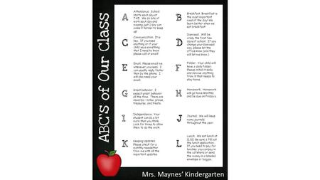 Mrs. Maynes' Kindergarten Attendance. School starts each day at 7:45. We do lots of work each day and missing just 1 day can make it harder to keep up!