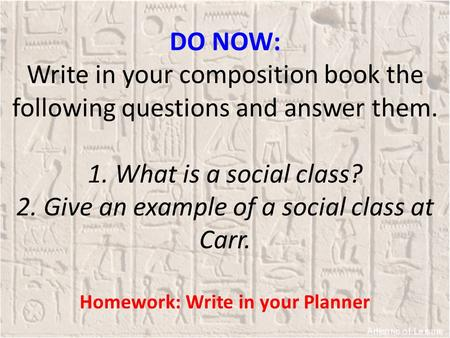 DO NOW: Write in your composition book the following questions and answer them. 1. What is a social class? 2. Give an example of a social class at Carr.