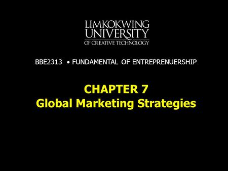 Global Marketing Strategies CHAPTER 7 BBE2313 FUNDAMENTAL OF ENTREPRENUERSHIP.