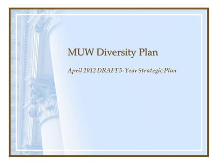 MUW Diversity Plan April 2012 DRAFT 5-Year Strategic Plan.