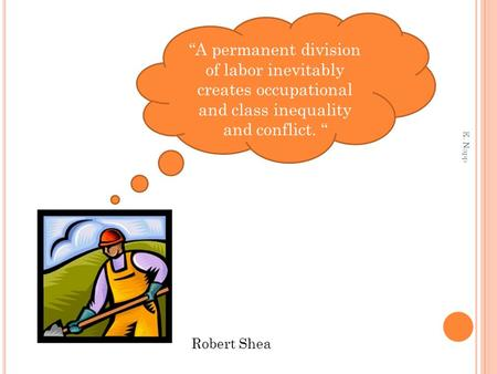 "E. Napp ""A permanent division of labor inevitably creates occupational and class inequality and conflict. "" Robert Shea."