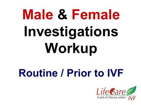 Male & Female Investigations Workup Routine / Prior to IVF