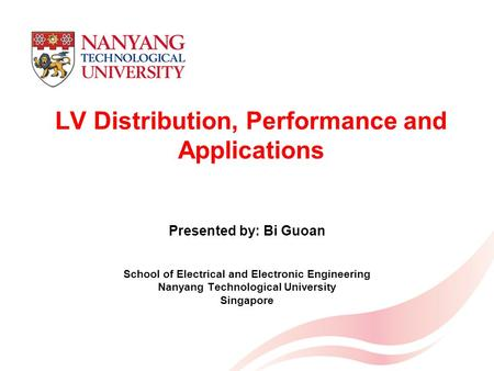 1 LV Distribution, Performance and Applications Presented by: Bi Guoan School of Electrical and Electronic Engineering Nanyang Technological University.