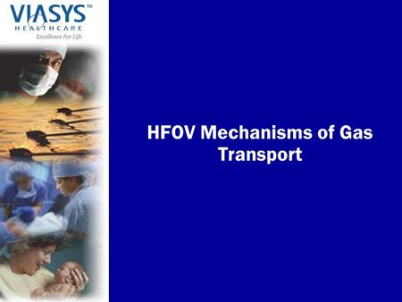 HFOV Mechanisms of Gas Transport. VIASYS Healthcare, Inc. 1.Direct bulk flow 2.Taylor dispersion 3.Pendeluft 4.Asymmetric velocity profiles 5.Cardiogenic.