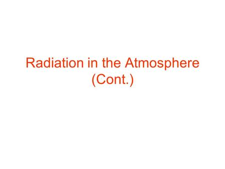 Radiation in the Atmosphere (Cont.). Cloud Effects (2) Cloud effects – occur only when clouds are present. (a) Absorption of the radiant energy by the.