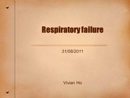 Respiratory failure 31/08/2011 Vivian Ho. Contents Definition Types Pathogenesis Effects Blood gases Management.