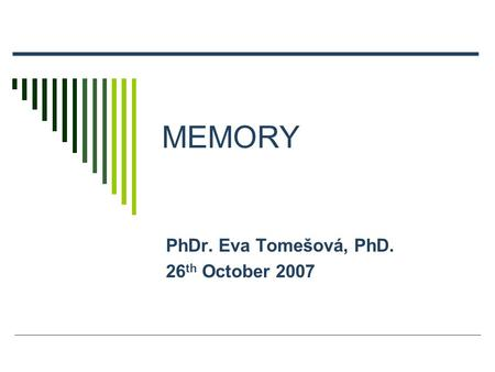 MEMORY PhDr. Eva Tomešová, PhD. 26 th October 2007.