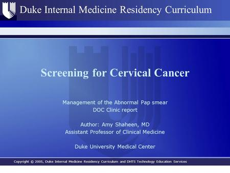 Copyright © 2005, Duke Internal Medicine Residency Curriculum and DHTS Technology Education Services Duke Internal Medicine Residency Curriculum Screening.