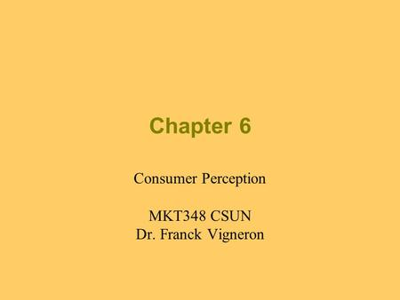 Chapter 6 Consumer Perception MKT348 CSUN Dr. Franck Vigneron.