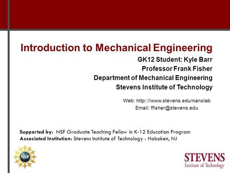 Introduction to Mechanical Engineering GK12 Student: Kyle Barr Professor Frank Fisher Department of Mechanical Engineering Stevens Institute of Technology.