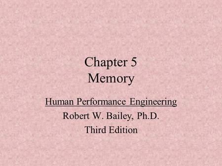Chapter 5 Memory Human Performance Engineering Robert W. Bailey, Ph.D. Third Edition.