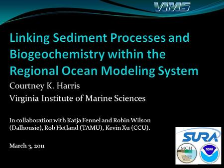 Courtney K. Harris Virginia Institute of Marine Sciences In collaboration with Katja Fennel and Robin Wilson (Dalhousie), Rob Hetland (TAMU), Kevin Xu.