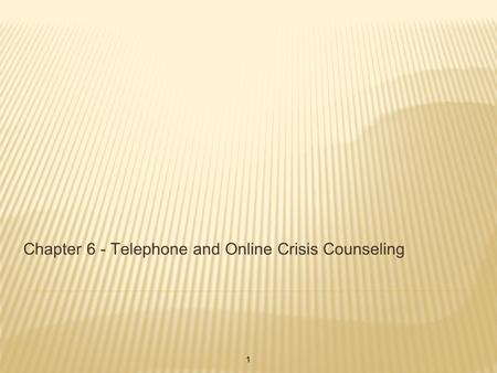 Chapter 6 - Telephone and Online Crisis Counseling 1.