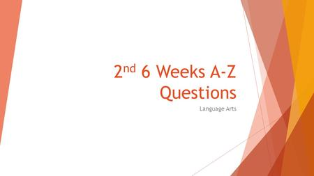 2 nd 6 Weeks A-Z Questions Language Arts. A Write a sentence using two vocabulary words from lessons 3-6 WITH an onomatopoeia.