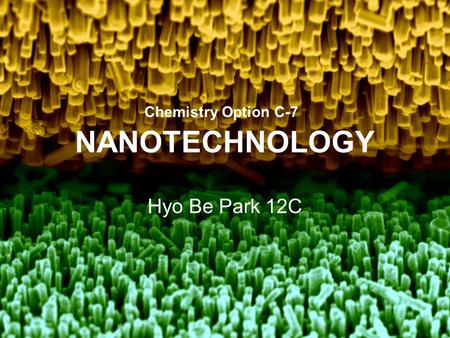 NANOTECHNOLOGY Hyo Be Park 12C Chemistry Option C-7.