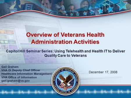 11 December 17, 2008 Gail Graham VHA OI Deputy Chief Officer Healthcare Information Management VHA Office of Information Using Telehealth.