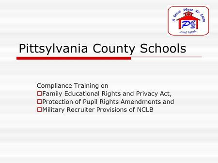 Pittsylvania County Schools Compliance Training on  Family Educational Rights and Privacy Act,  Protection of Pupil Rights Amendments and  Military.