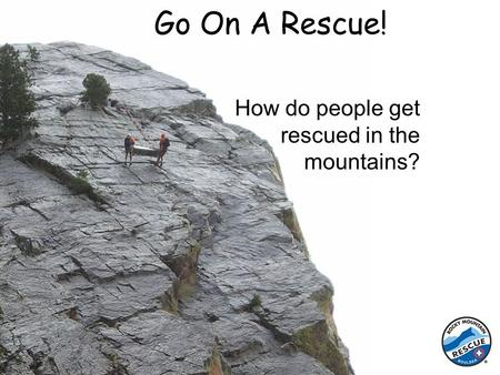 How do people get rescued in the mountains? Go On A Rescue!