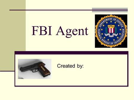FBI Agent Created by:. Overview The FBI is made up of detectives and investigators They gather information They use evidence for criminal cases.