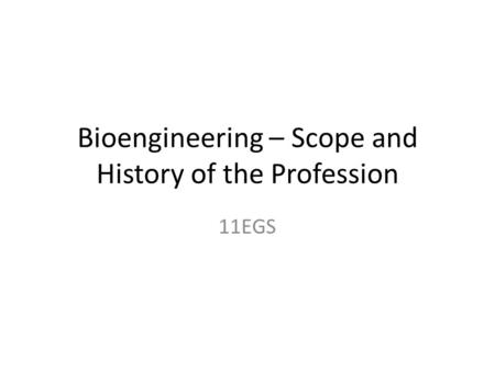 Bioengineering – Scope and History of the Profession 11EGS.