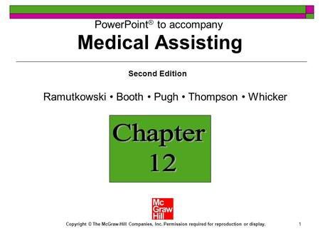 1 PowerPoint ® to accompany Second Edition Copyright © The McGraw-Hill Companies, Inc. Permission required for reproduction or display. Chapter 12 Medical.