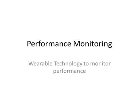 Performance Monitoring Wearable Technology to monitor performance.