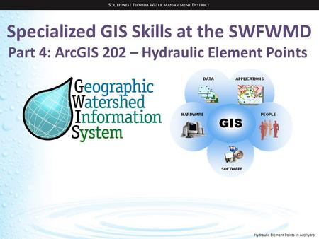 Hydraulic Element Points in ArcHydro Specialized GIS Skills at the SWFWMD Part 4: ArcGIS 202 – Hydraulic Element Points.
