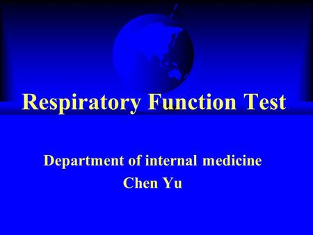 Respiratory Function Test Department of internal medicine Chen Yu.