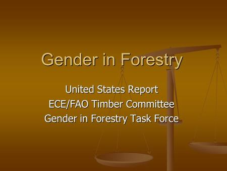 Gender in Forestry United States Report ECE/FAO Timber Committee Gender in Forestry Task Force.