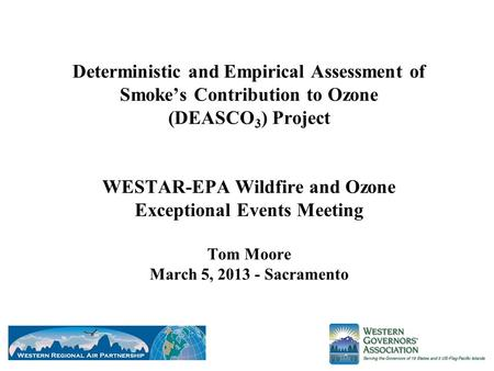 Deterministic and Empirical Assessment of Smoke's Contribution to Ozone (DEASCO 3 ) Project WESTAR-EPA Wildfire and Ozone Exceptional Events Meeting Tom.