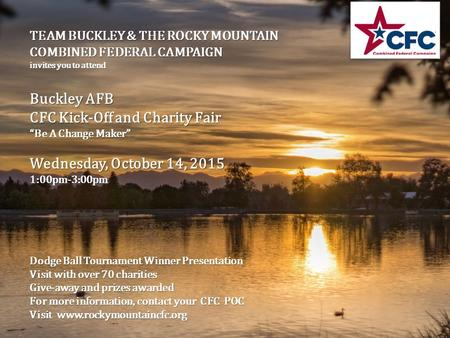 "TEAM BUCKLEY & THE ROCKY MOUNTAIN COMBINED FEDERAL CAMPAIGN invites you to attend Buckley AFB CFC Kick-Off and Charity Fair ""Be A Change Maker"" Wednesday,"