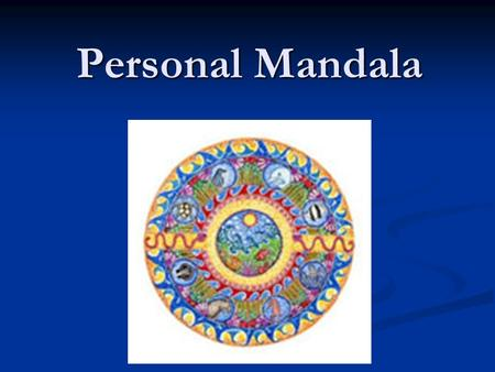 Personal Mandala. What is a Mandala, you ask? Mandala: any of various geometric designs (usually circular) symbolizing the universe; used chiefly in Hinduism.