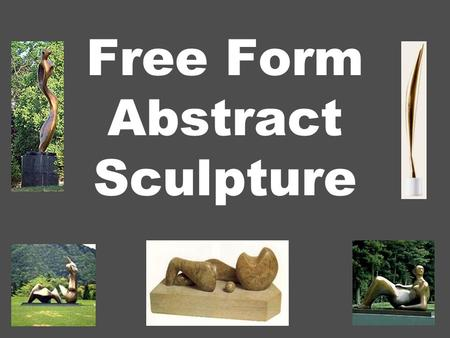 Free Form Abstract Sculpture. What is Free Form Abstract Sculpture? It is a modern style sculpture that has smooth curves and is an abstraction of an.
