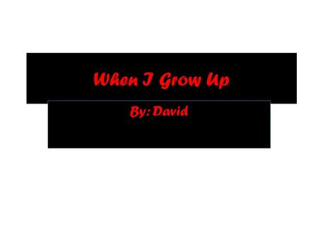 When I Grow Up By: David. 1. Which career area are you interested in? I want to be a Architect.