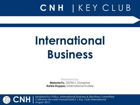 C N H | K E Y C L U B | Updated by: Policy, International Business & Elections Committee California-Nevada-Hawaii District | Key Club International August.
