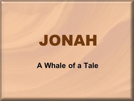 JONAH A Whale of a Tale. 2 Kings 14:25 He restored the border of Israel from the entrance of Hamath as far as the Sea of the Arabah, according to the.