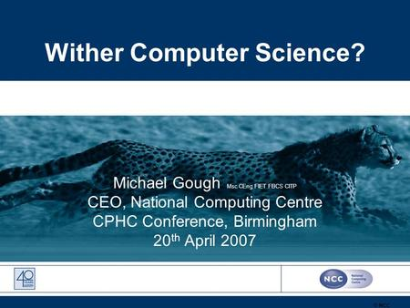 © 2005 PROVIDING PERSONAL AND PROFESSIONAL DEVLOMENT FOR IT LEADERS © NCC Wither Computer Science? Michael Gough Msc CEng FIET FBCS CITP CEO, National.